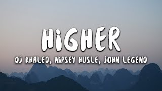 DJ Khaled - Higher (Lyrics) ft. Nipsey Hussle, John Legend