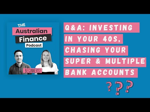Q&A: Investing in Your 40s, Chasing Your Super & Multiple Bank Accounts | Australian Finance Podcast