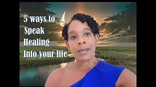 5 ways to speak healing into your life