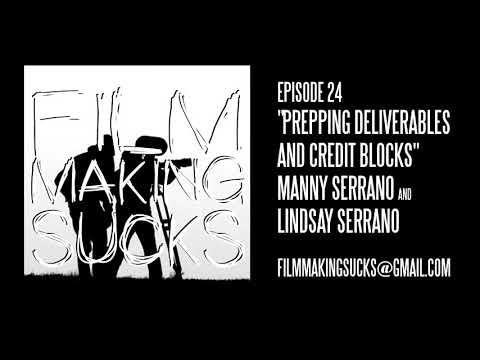 Filmmaking Sucks: Ep 24 - Prepping Deliverables and Credit B