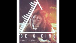 Capital Kings - Be a King - Audio - New Single (2014)