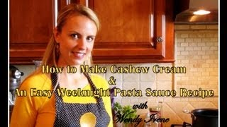 How To Make Cashew Cream & An Easy Weeknight Pasta Sauce Recipe