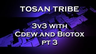 Tosan Tribe - 3v3 with Cdew and Biotox pt3