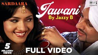 Jawani Full Video by Jazzy B -  Sardaara   Sukhshinder Shinda