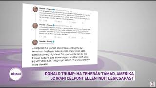 Donald Trump: ha Teherán támad, az Egyesült Államok 52 iráni célpont ellen indít légicsapásokat