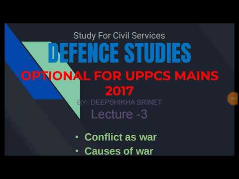 defence optional for uppcs | defence optional subject | CONFLICT -CAUSES OF WAR LECTURE -3