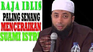 Raja Iblis Paling Senang Ceraikan Suami Istri | Ustadz Khalid Basalamah
