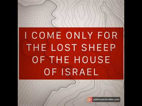 Christ Came ONLY For The Lost Sheep Of The House Of Israel