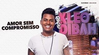 Kleo Dibah - Amor Sem Compromisso
