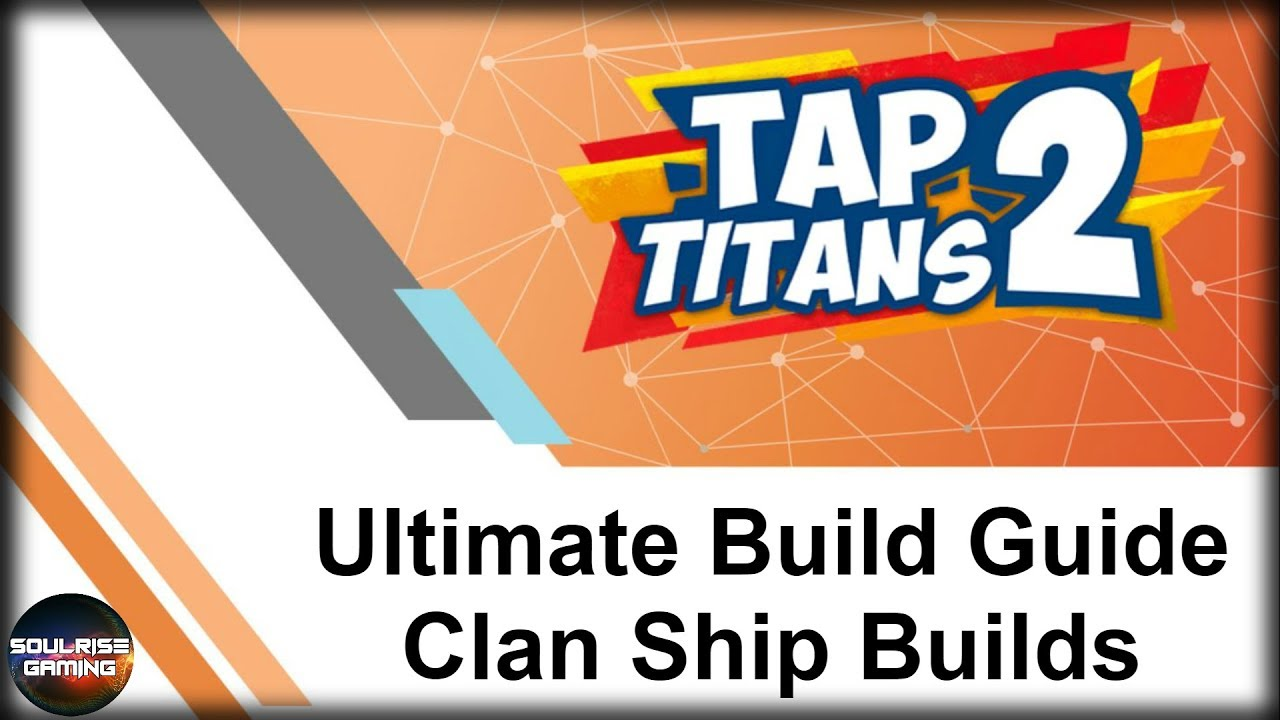 Tap Titans 2   ULTIMATE BUILD GUIDE   Clan Ship Builds
