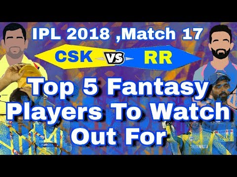 IPL 2018 : CSK vs RR | Match 17 - Top 5 Fantasy Players To Watch Out For