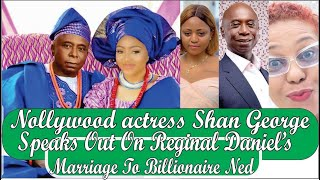 NOLLYWOOD ACTRESS SHAN GEORGE SPOKE OUT ON REGINA DANIEL39S MARRIAGE TO BILLIONAIRE NED NWOKO