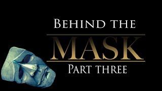 Behind The Mask Part Three