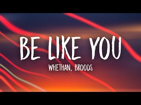Whethan - Be Like You (Lyrics) feat. Broods