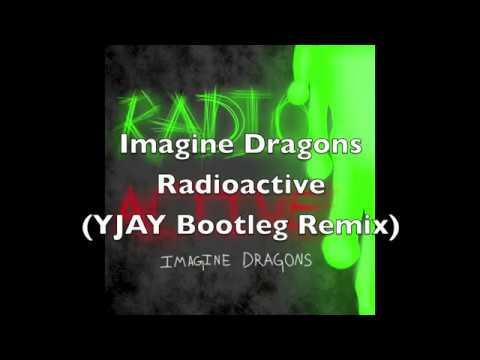 Imagine Dragons - Radioactive (YJAY Bootleg Remix)