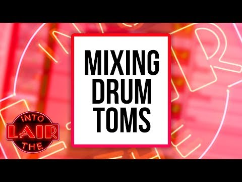 Mixing Drum Toms – Into The Lair #200