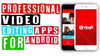 Professional Video Editing Apps For Android & ios