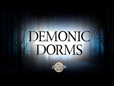 Demonic Dorms | Ghost Stories, Paranormal, Supernatural, Hauntings, Horror