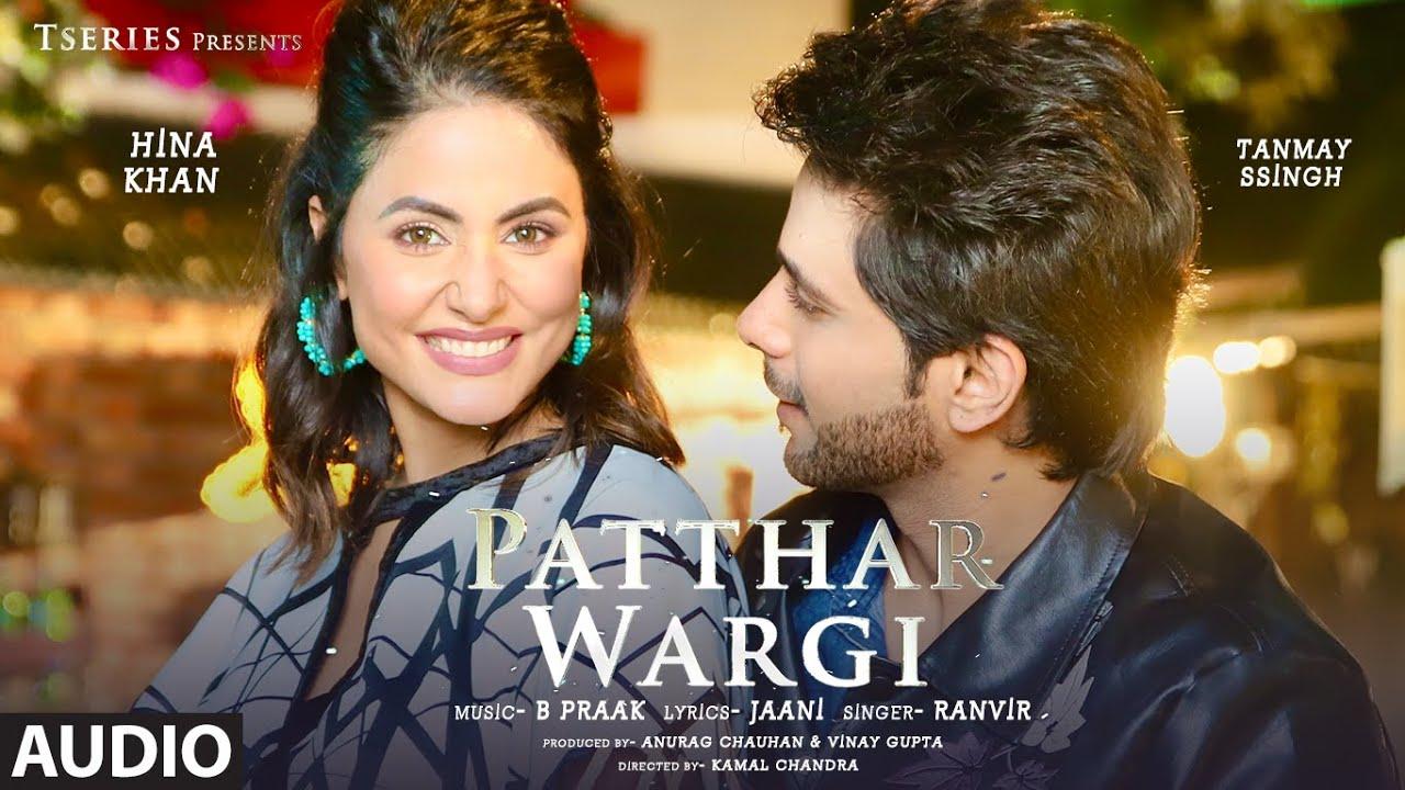 Patthar Wargi Full Audio | Hina Khan | Tanmay Ssingh | B Praak | Jaani | Ranvir | T-Series