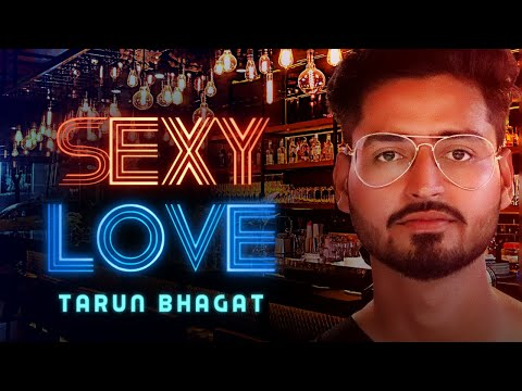 Tarun Bhagat - Sexy Love (Official Video)