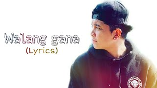 Walang gana (lyrics) - King Badger