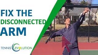 Tennis Serve Tip: Fix The Disconnected Arm