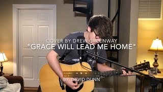 Grace Will Lead Me Home - David Dunn (LIVE Acoustic Cover by Drew Greenway)