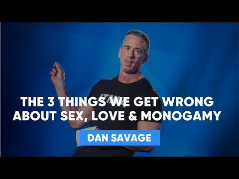 3 Things We Get Wrong About love | Dan Savage