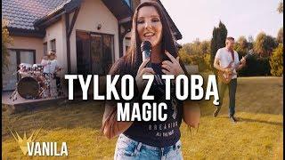 Magic - Tylko z Tobą (Oficjalny teledysk)