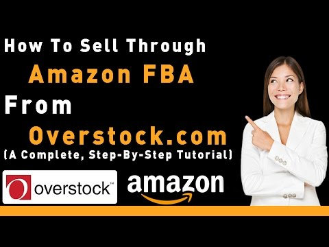 How to Sell through Amazon FBA from Overstock.com (A Complete, Step-By-Step Tutorial)
