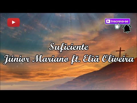 Suficiente - Júnior Mariano ft. Eliã Oliveira (letra)