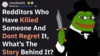 Redditors Who Killed Someone And Dont Regret It, What Happened? (AskReddit)