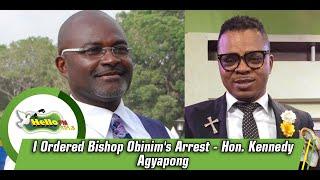 I Ordered Bishop Obinim's Arrest- Hon. Kennedy Agyapong