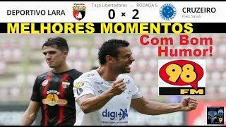 DEPORTIVO LARA 0 x 2 CRUZEIRO &amp Bom Humor 98FM Melhores Momentos Libertadores 2019 5a R ...