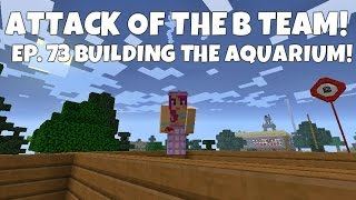 Attack Of The B-team! Ep.73 Building The Aquarium!