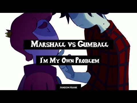 【Marshall vs Gumball】 I'm My Own Problem「DUET」Adventure Time [LYRICS]