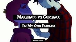 【Marshall vs Gumball】 I'm My Own Problem「DUET」Adventure Time [LYRICS]