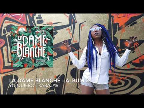 Yo quiero trabajar - La Dame Blanche ( Album 2 )