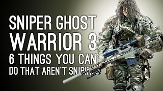 Sniper Ghost Warrior 3 Gameplay: 6 Things You Can Do That Aren