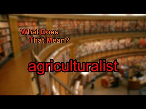 What does agriculturalist mean?