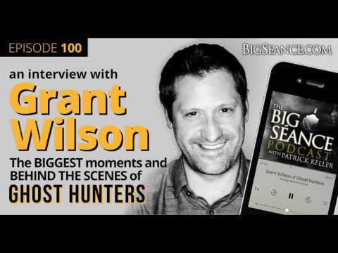 Grant Wilson of Ghost Hunters - The Big Seance Podcast: My Paranormal World #100