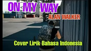 "Download Alan Walker- On My Way "" Cover Bahasa Indonesia ""(PUBG Version) Lirik Mp3"