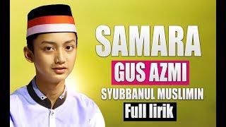 """Terbaru """" SAMARA - Gus Azmi - Syubbanul Muslimin   Lirik."""