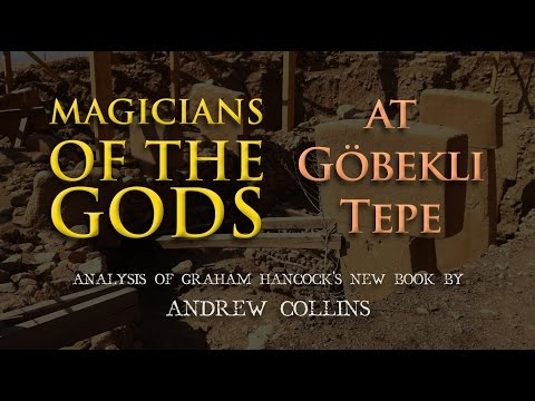 'Magicians of the Gods' at Göbekli Tepe - Book Review by Andrew Collins