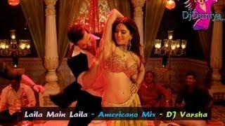 Laila Main Laila  Americano Mix - DJ Varsha Club Remix - DjDuniya com