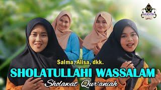 SHOLATULLAHI WASSALAM (Sholawat Qur'aniah) Cover by SALMA & ALISA dkk
