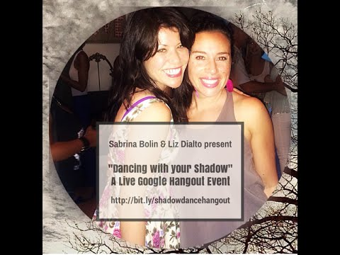 """Dancing with your Shadow"" ~ A Live Google Hangout Event with Sabrina Bolin & Liz Dialto"