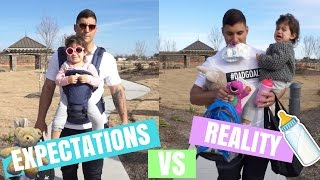 Being A Dad: Expectations VS Reality