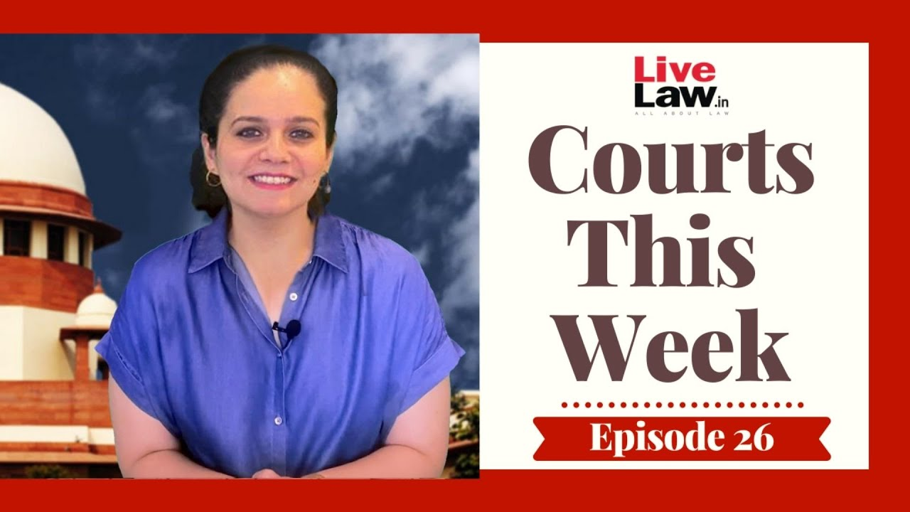 Download Courts This Week- A Weekly Round Of Important Legal Developments In The Country [Episode-26]