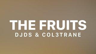 DJDS x Col3trane x RAYE - The Fruits (Lyric Video)